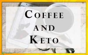Coffee and Keto Diet