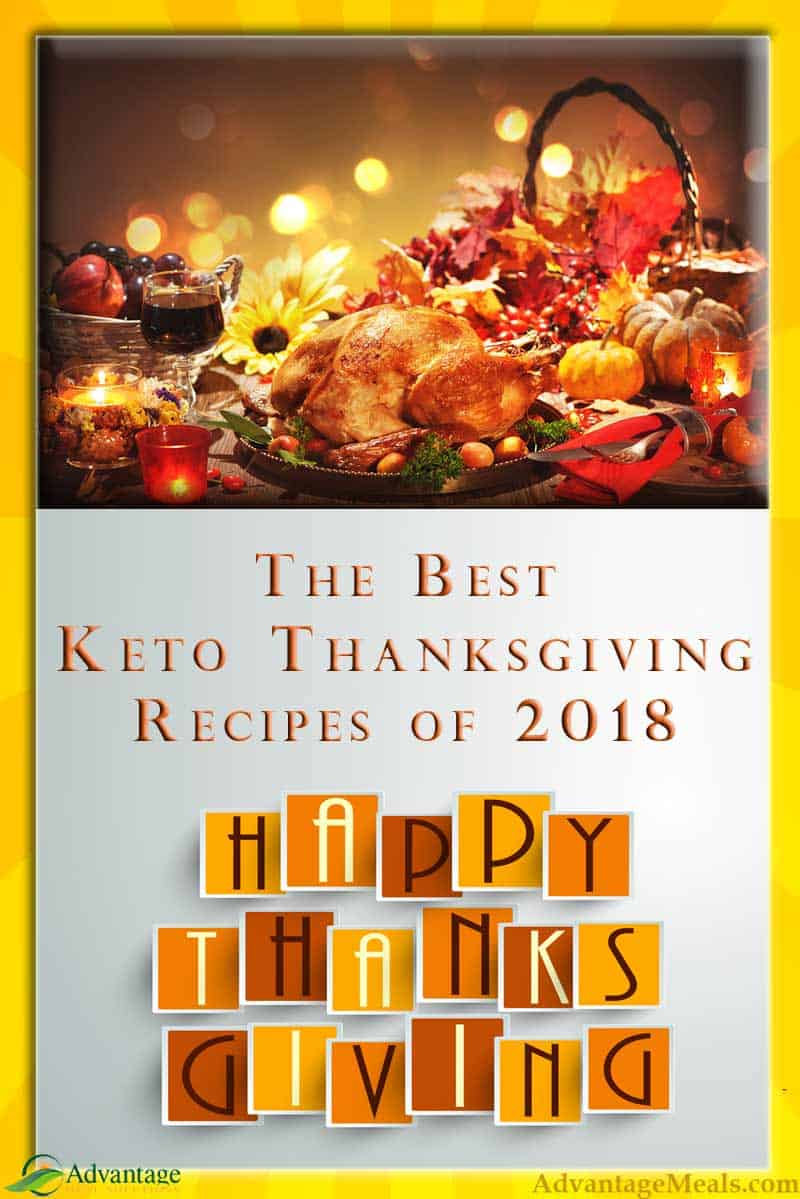 Best Keto Thanksgiving Recipes. These tried-and-true low carb recipes include: Keto Stuffing, Low Carb Cranberry Sauce, Crustless Pumpkin Pie, and more.  From the Advantage Meals Kitchen to your Ketogenic Thanksgiving table.  Please, tell us in the comments what you are serving for your Keto Thanksgiving Feast!  #KetoThanksgiving #KetoRecipes