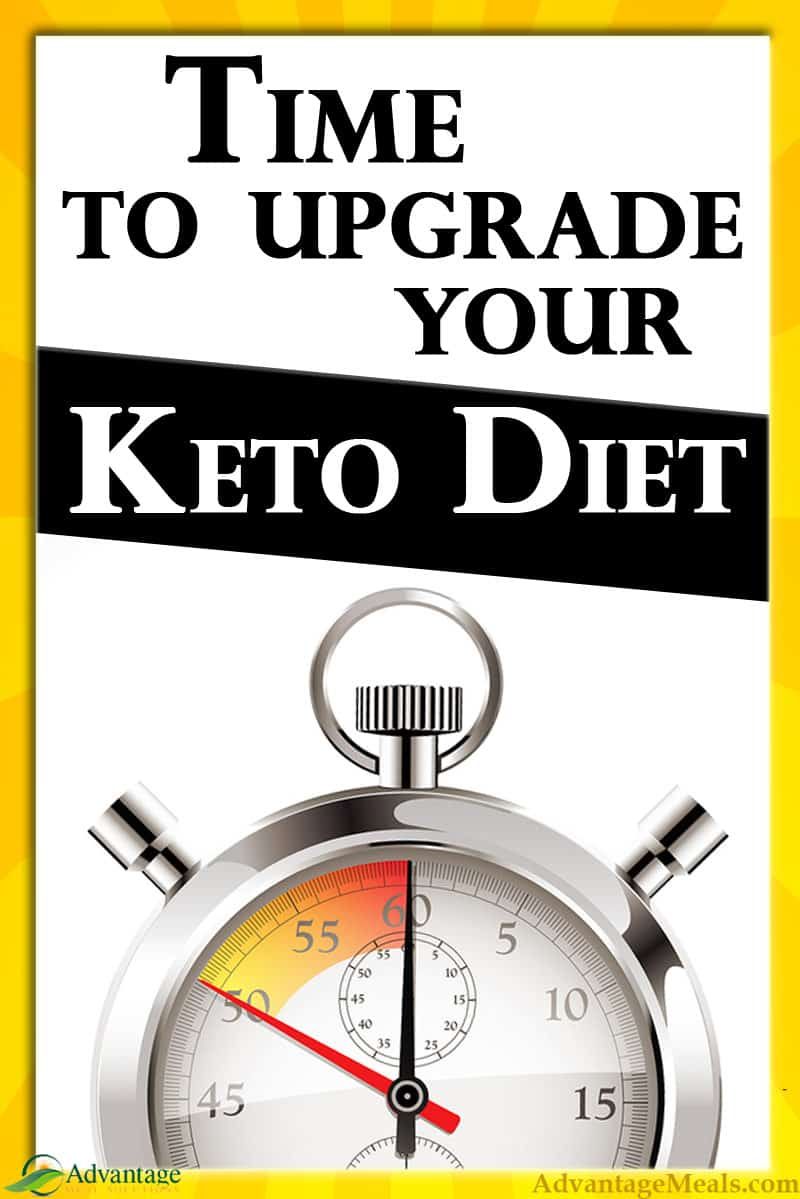 Time to upgrade your keto diet. If you\'ve hit a plateau on your ketogenic diet, then it\'s time up upgrade your keto. Follow these tips to keto better. #Keto #AdvantageMeals