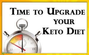 Time to Upgrade your Keto Diet