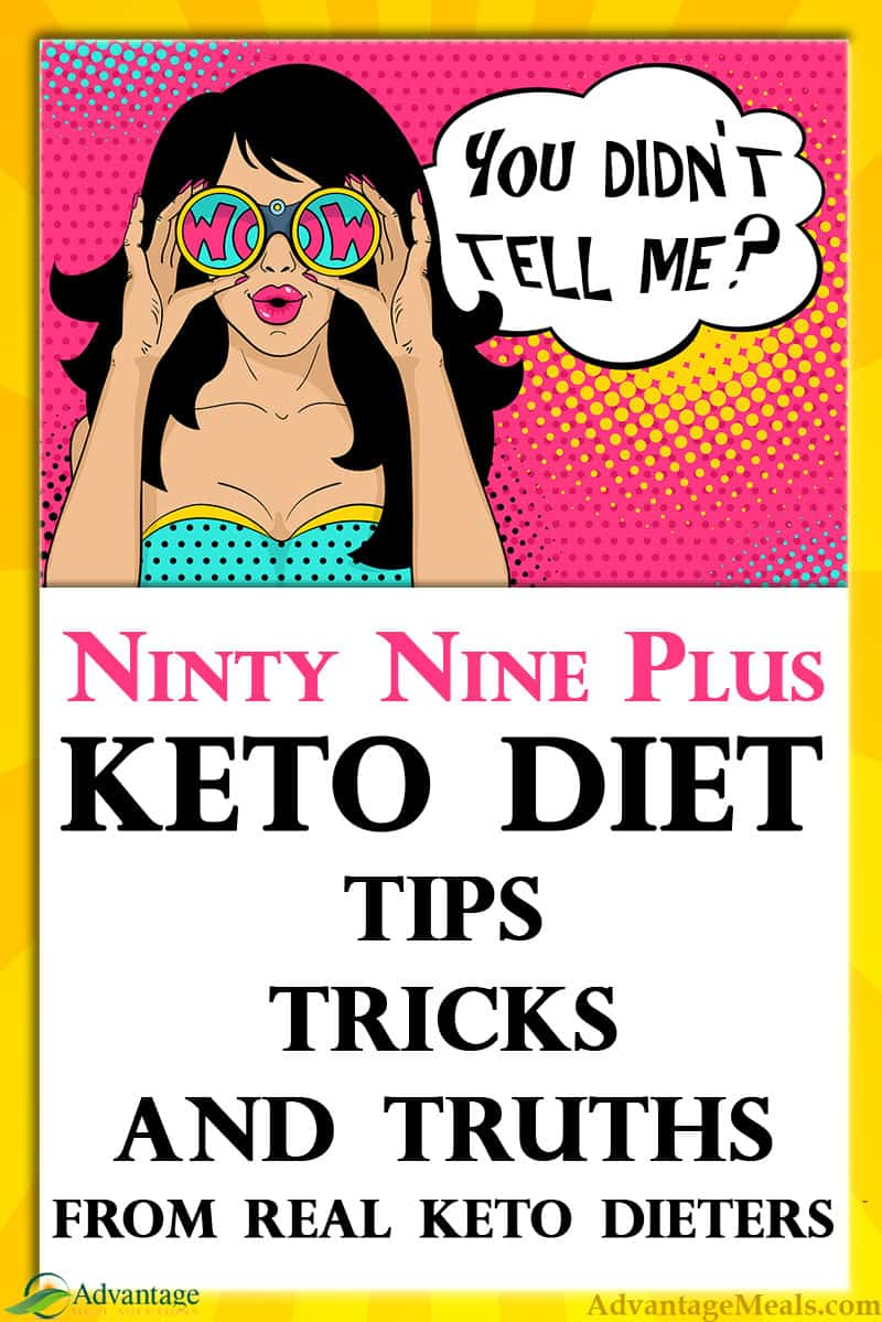 Over 99 surprising keto diet tips, tricks, and truths from polling thousands of actual keto dieters.  These are the things you need to hear to make starting a ketogenic diet easier. From Angela of  @AdvantageMeals #StartKeto #KetoDiet
