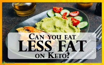 Can I Eat Less Fat on a Ketogenic Diet?