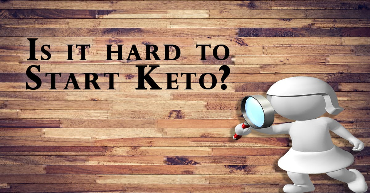 Is it hard to start keto
